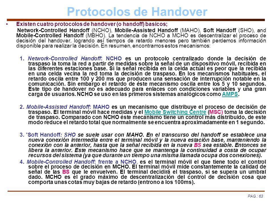 PAG.: 63 Protocolos de Handover Existen cuatro protocolos de handover (o handoff) basicos; Network-Controlled Handoff (NCHO), Mobile-Assisted Handoff