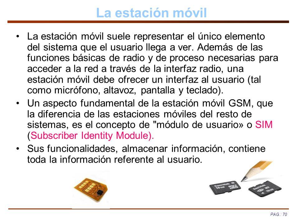 PAG.: 70 La estación móvil La estación móvil suele representar el único elemento del sistema que el usuario llega a ver. Además de las funciones básic