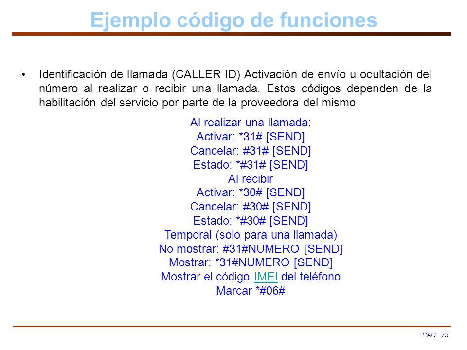 PAG.: 73 Ejemplo código de funciones Identificación de llamada (CALLER ID) Activación de envío u ocultación del número al realizar o recibir una llama