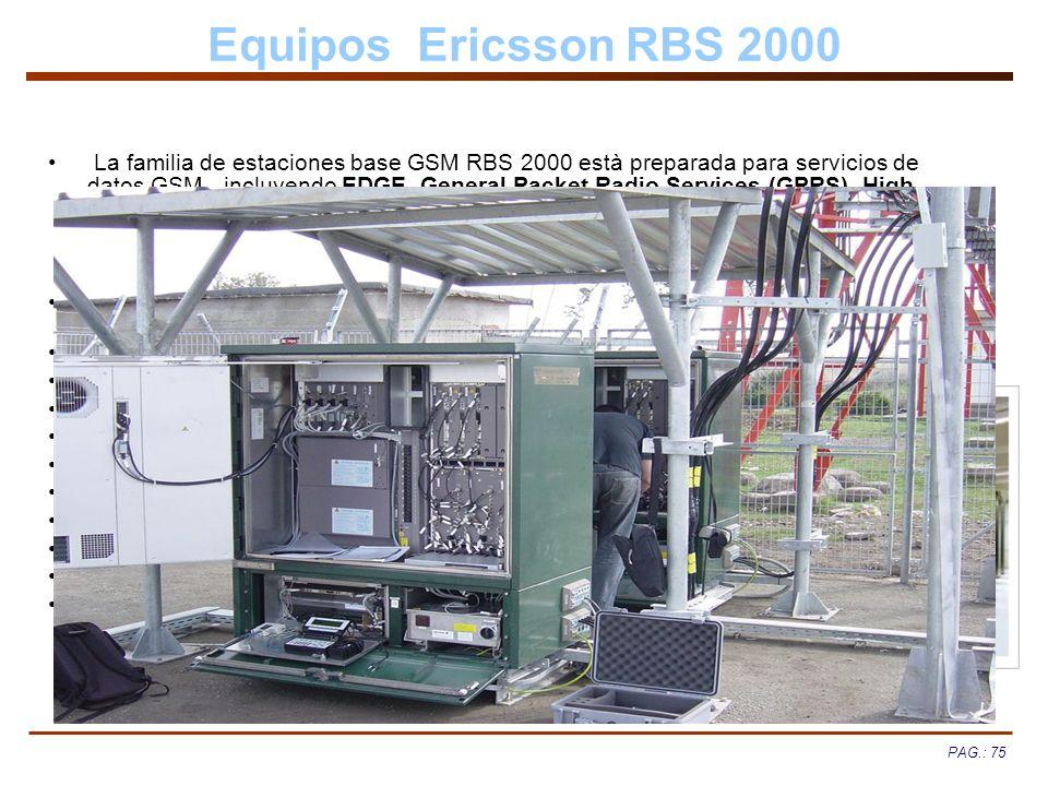 PAG.: 75 Equipos Ericsson RBS 2000 La familia de estaciones base GSM RBS 2000 està preparada para servicios de datos GSM, incluyendo EDGE, General Pac
