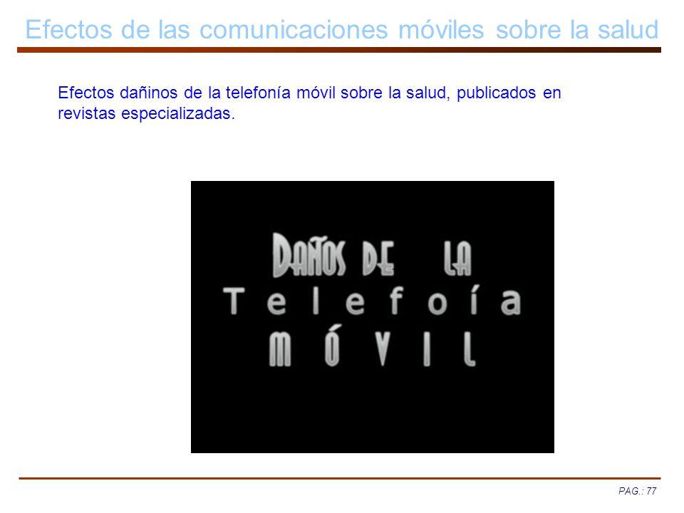 PAG.: 77 Efectos de las comunicaciones móviles sobre la salud Efectos dañinos de la telefonía móvil sobre la salud, publicados en revistas especializa