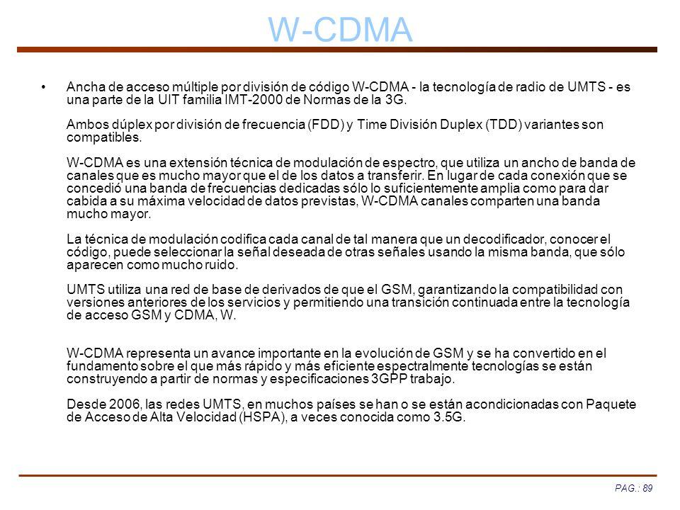 PAG.: 89 W-CDMA Ancha de acceso múltiple por división de código W-CDMA - la tecnología de radio de UMTS - es una parte de la UIT familia IMT-2000 de N
