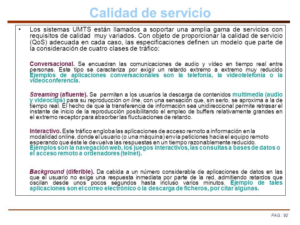 PAG.: 92 Calidad de servicio Los sistemas UMTS están llamados a soportar una amplia gama de servicios con requisitos de calidad muy variados. Con obje