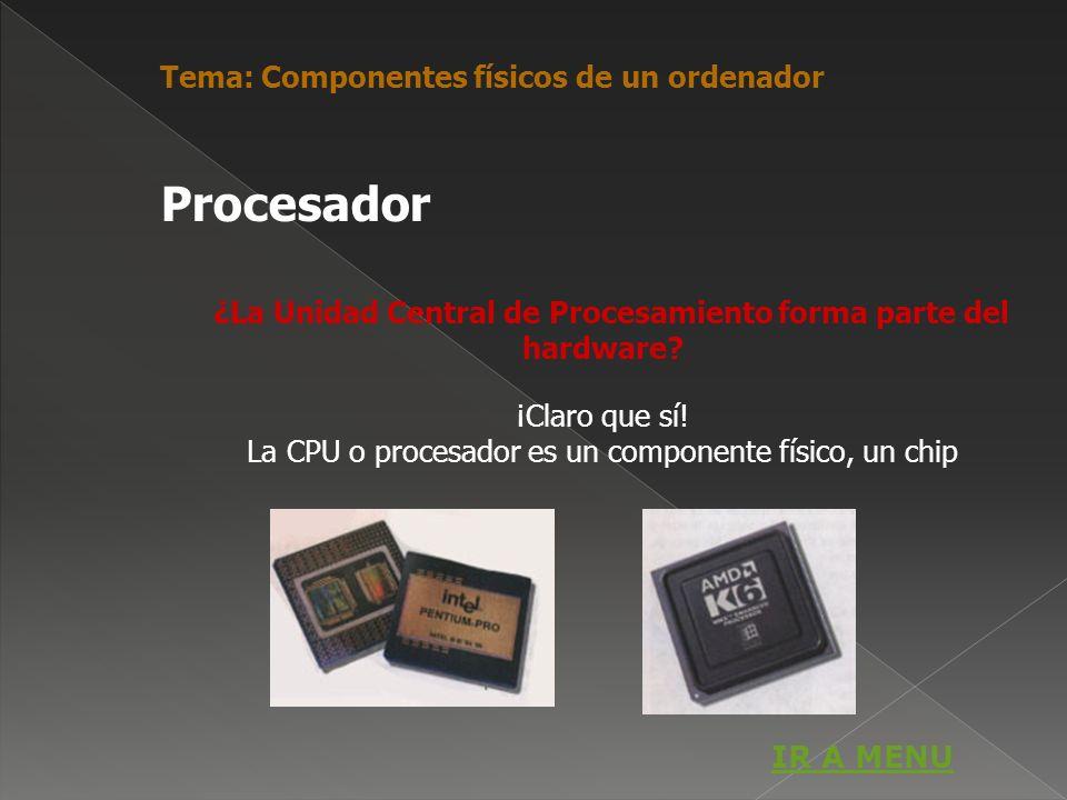 ¿La Unidad Central de Procesamiento forma parte del hardware? ¡Claro que sí! La CPU o procesador es un componente físico, un chip Procesador Tema: Com