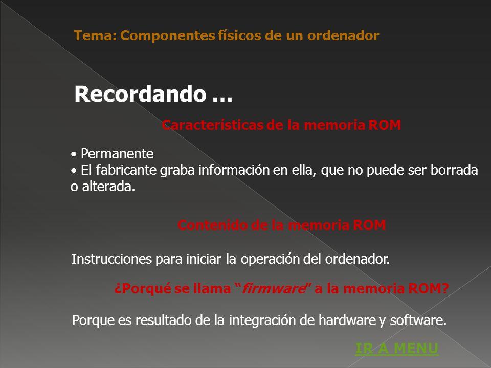 Características de la memoria ROM Permanente El fabricante graba información en ella, que no puede ser borrada o alterada. Contenido de la memoria ROM