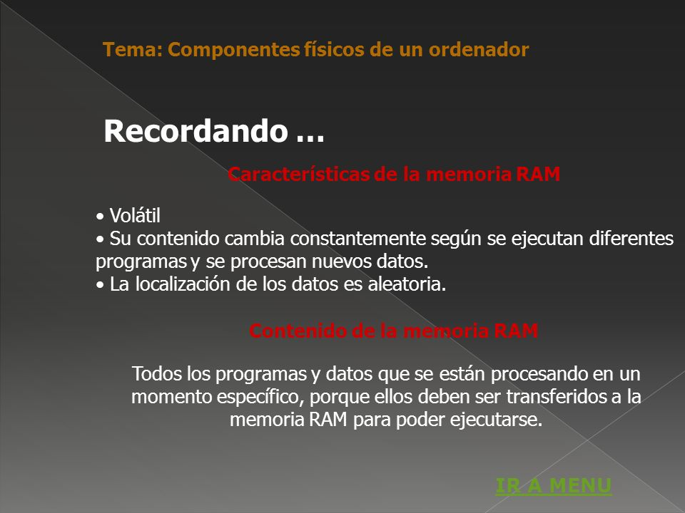 Características de la memoria RAM Volátil Su contenido cambia constantemente según se ejecutan diferentes programas y se procesan nuevos datos. La loc