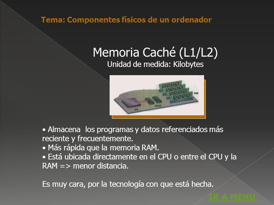 Memoria Caché (L1/L2) Unidad de medida: Kilobytes Almacena los programas y datos referenciados más reciente y frecuentemente. Más rápida que la memori