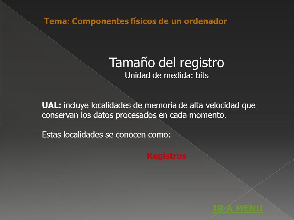 Tamaño del registro Unidad de medida: bits UAL: incluye localidades de memoria de alta velocidad que conservan los datos procesados en cada momento. E