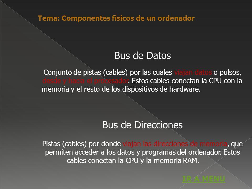 Bus de Datos Conjunto de pistas (cables) por las cuales viajan datos o pulsos, desde y hacia el procesador. Estos cables conectan la CPU con la memori