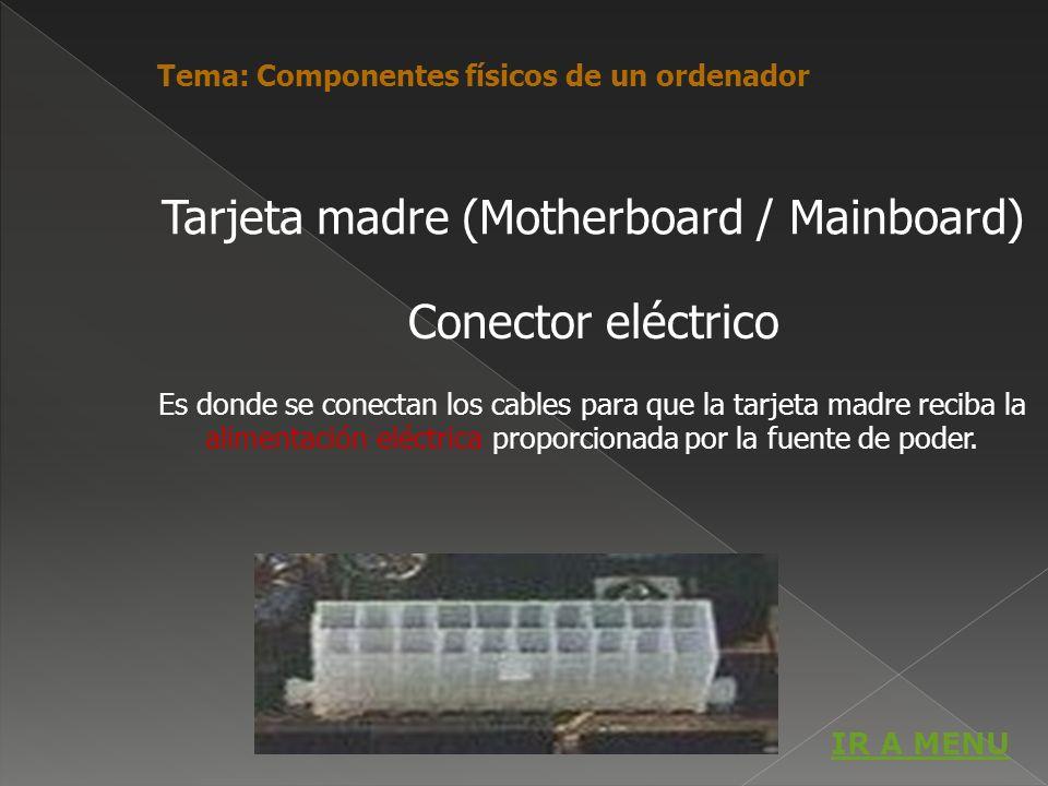 Conector eléctrico Es donde se conectan los cables para que la tarjeta madre reciba la alimentación eléctrica proporcionada por la fuente de poder. Ta