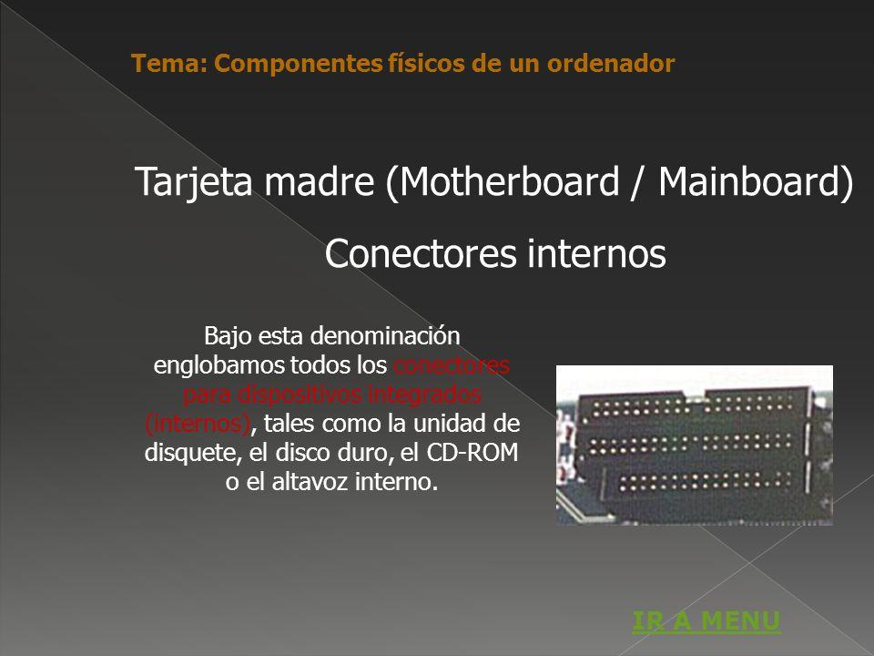 Bajo esta denominación englobamos todos los conectores para dispositivos integrados (internos), tales como la unidad de disquete, el disco duro, el CD
