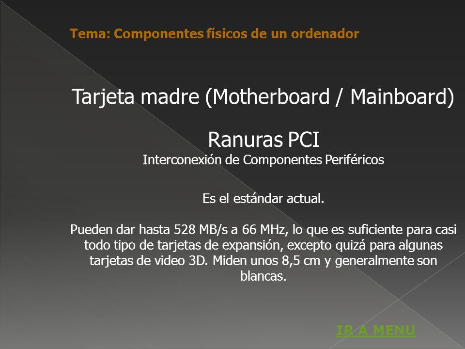 Ranuras PCI Interconexión de Componentes Periféricos Es el estándar actual. Pueden dar hasta 528 MB/s a 66 MHz, lo que es suficiente para casi todo ti