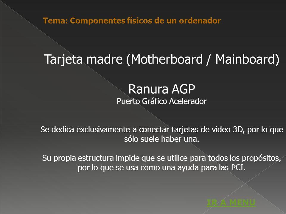 Ranura AGP Puerto Gráfico Acelerador Se dedica exclusivamente a conectar tarjetas de video 3D, por lo que sólo suele haber una. Su propia estructura i