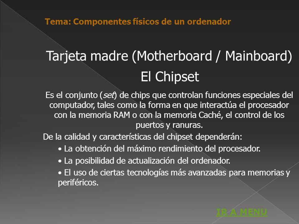 El Chipset Es el conjunto (set) de chips que controlan funciones especiales del computador, tales como la forma en que interactúa el procesador con la