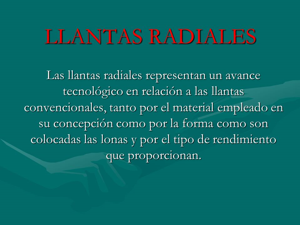 LLANTAS RADIALES Las llantas radiales representan un avance tecnológico en relación a las llantas convencionales, tanto por el material empleado en su