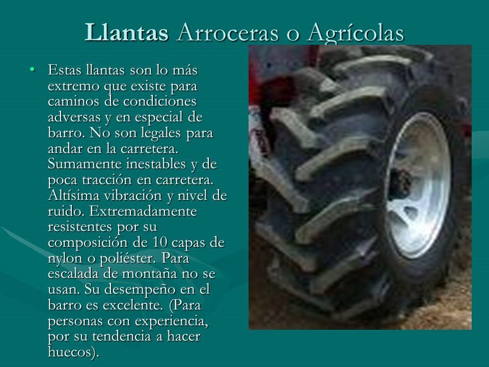 Llantas Arroceras o Agrícolas Estas llantas son lo más extremo que existe para caminos de condiciones adversas y en especial de barro. No son legales