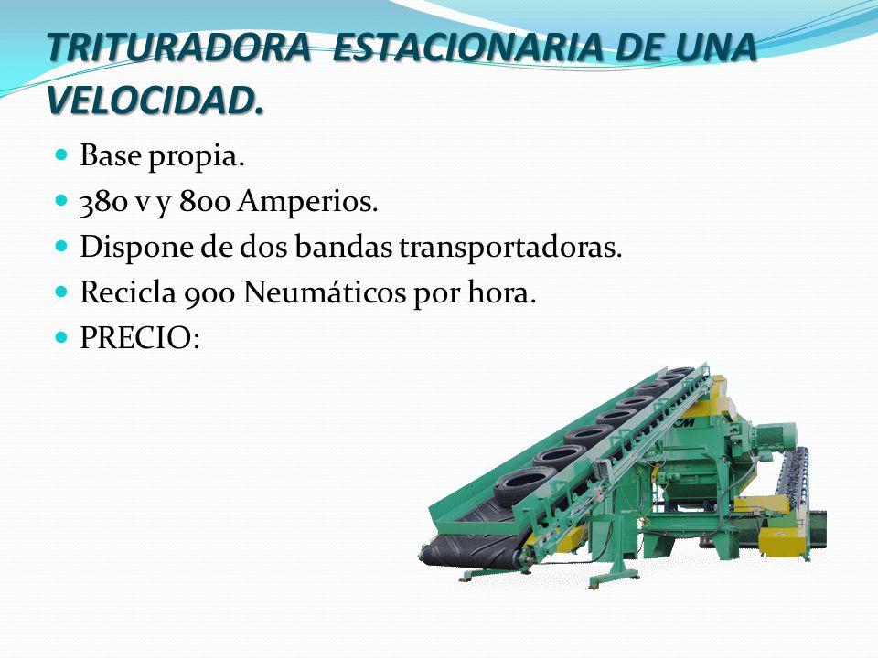 TRITURADORA ESTACIONARIA DE UNA VELOCIDAD. Base propia. 380 v y 800 Amperios. Dispone de dos bandas transportadoras. Recicla 900 Neumáticos por hora.