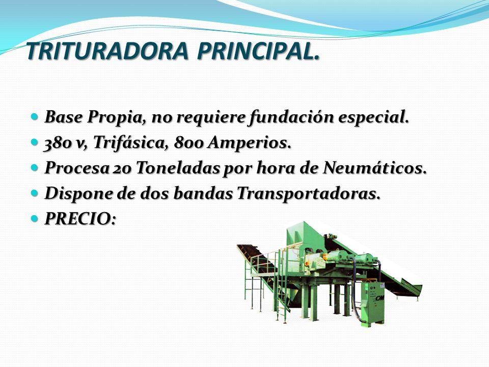 TRITURADORA PRINCIPAL. Base Propia, no requiere fundación especial. Base Propia, no requiere fundación especial. 380 v, Trifásica, 800 Amperios. 380 v