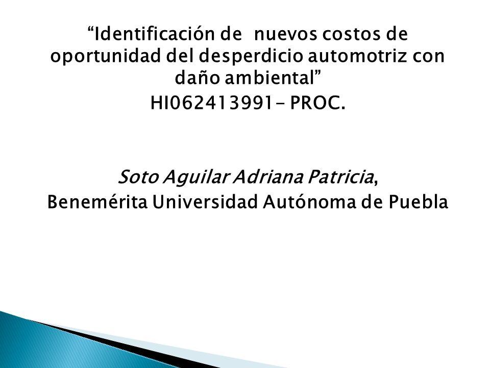 Identificación de nuevos costos de oportunidad del desperdicio automotriz con daño ambiental HI062413991- PROC. Soto Aguilar Adriana Patricia, Benemér