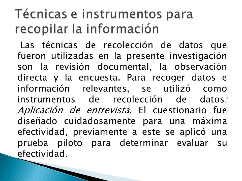 Las técnicas de recolección de datos que fueron utilizadas en la presente investigación son la revisión documental, la observación directa y la encuesta.