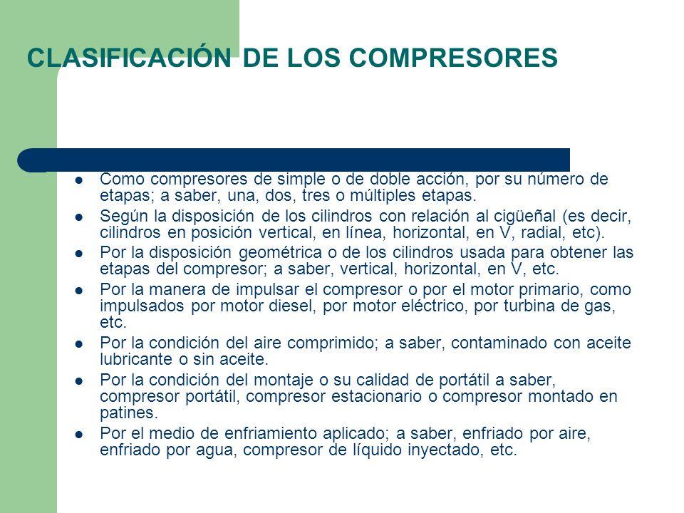 CLASIFICACIÓN DE LOS COMPRESORES Como compresores de simple o de doble acción, por su número de etapas; a saber, una, dos, tres o múltiples etapas. Se