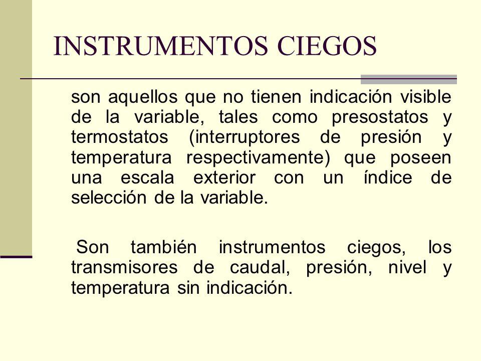 INSTRUMENTOS CIEGOS son aquellos que no tienen indicación visible de la variable, tales como presostatos y termostatos (interruptores de presión y tem