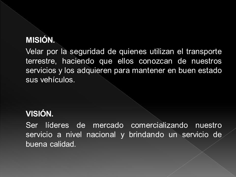 MISIÓN. Velar por la seguridad de quienes utilizan el transporte terrestre, haciendo que ellos conozcan de nuestros servicios y los adquieren para man
