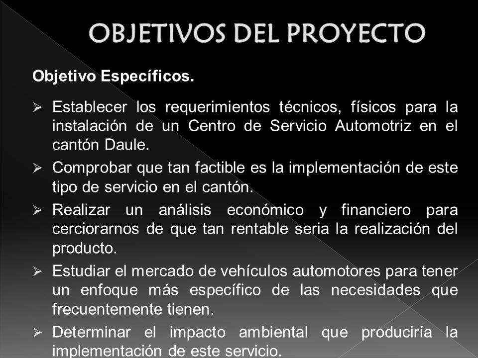 Objetivo Específicos. Establecer los requerimientos técnicos, físicos para la instalación de un Centro de Servicio Automotriz en el cantón Daule. Comp