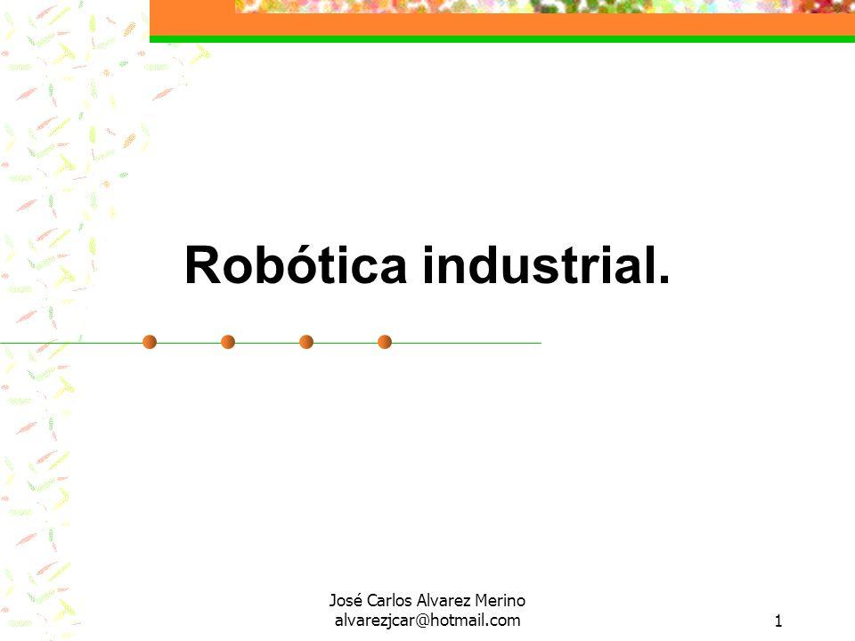 José Carlos Alvarez Merino alvarezjcar@hotmail.com1 Robótica industrial.