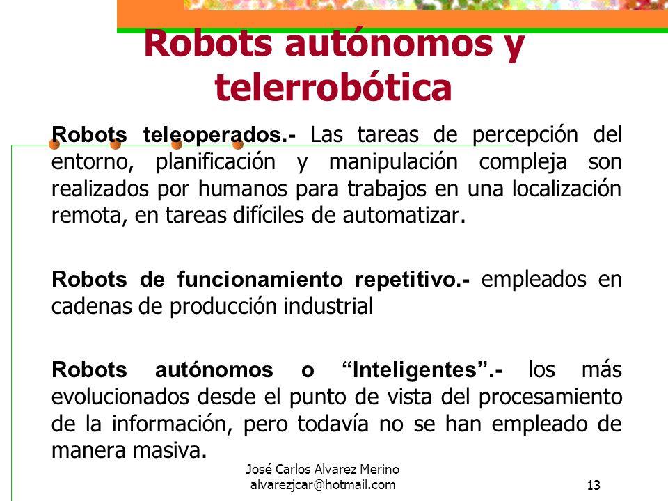 José Carlos Alvarez Merino alvarezjcar@hotmail.com13 Robots autónomos y telerrobótica Robots teleoperados.- Las tareas de percepción del entorno, plan