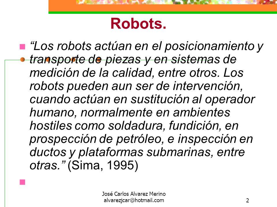 José Carlos Alvarez Merino alvarezjcar@hotmail.com2 Robots. Los robots actúan en el posicionamiento y transporte de piezas y en sistemas de medición d