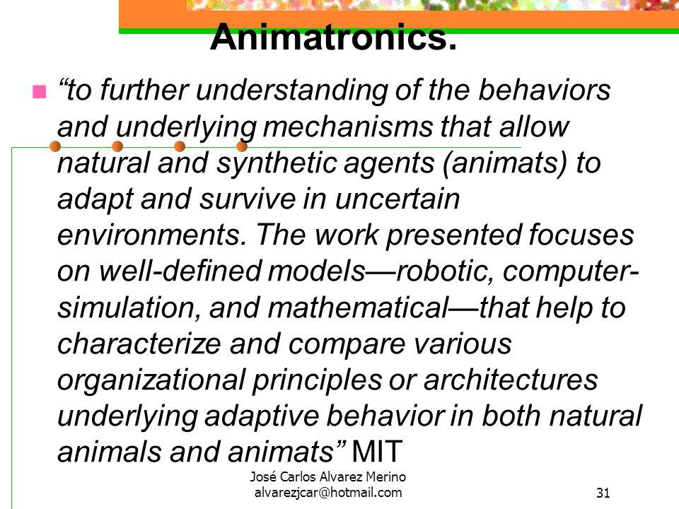 José Carlos Alvarez Merino alvarezjcar@hotmail.com31 Animatronics. to further understanding of the behaviors and underlying mechanisms that allow natu