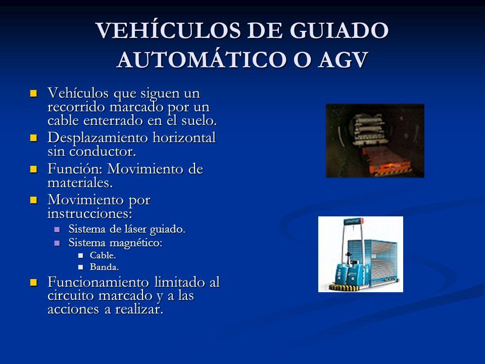 VEHÍCULOS DE GUIADO AUTOMÁTICO O AGV Vehículos que siguen un recorrido marcado por un cable enterrado en el suelo. Vehículos que siguen un recorrido m