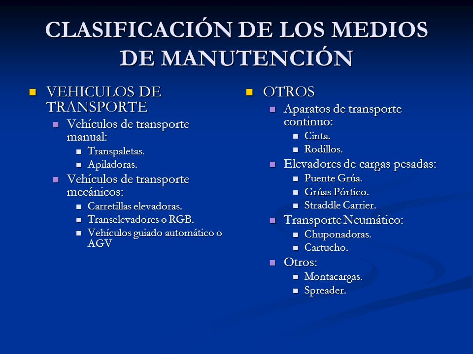 CLASIFICACIÓN DE LOS MEDIOS DE MANUTENCIÓN VEHICULOS DE TRANSPORTE VEHICULOS DE TRANSPORTE Vehículos de transporte manual: Vehículos de transporte man