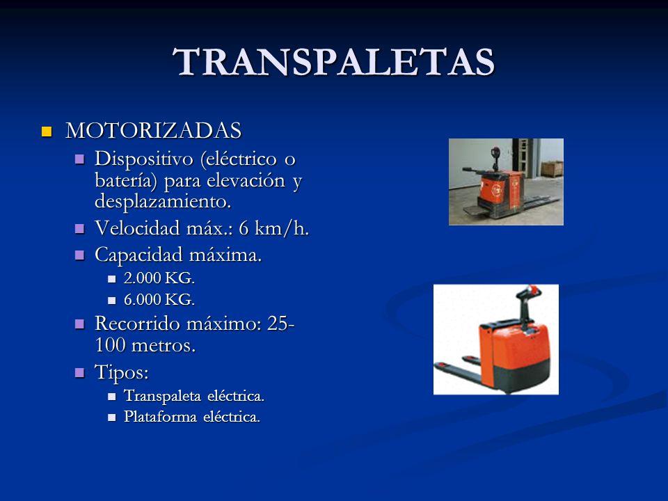 TRANSPALETAS MOTORIZADAS MOTORIZADAS Dispositivo (eléctrico o batería) para elevación y desplazamiento. Dispositivo (eléctrico o batería) para elevaci