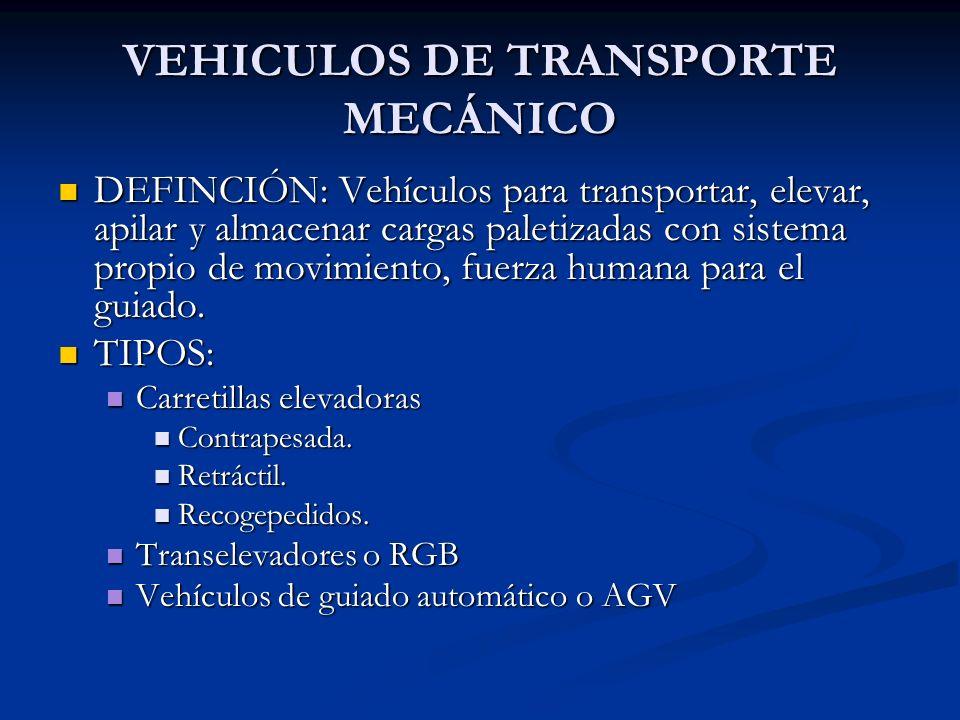 VEHICULOS DE TRANSPORTE MECÁNICO DEFINCIÓN: Vehículos para transportar, elevar, apilar y almacenar cargas paletizadas con sistema propio de movimiento