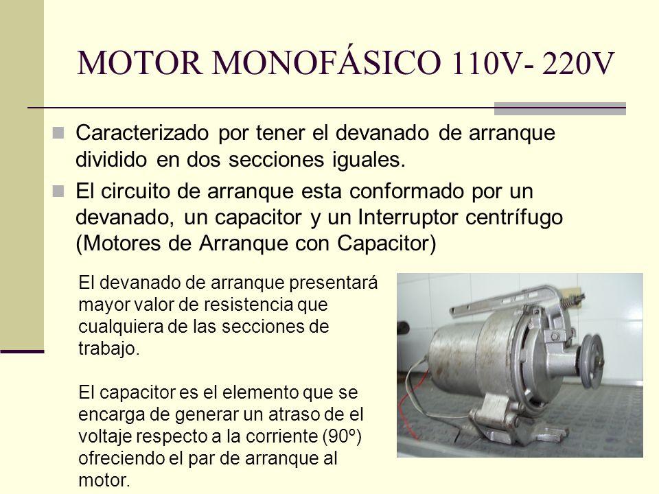 MOTOR MONOFÁSICO 110V- 220V Caracterizado por tener el devanado de arranque dividido en dos secciones iguales. El circuito de arranque esta conformado