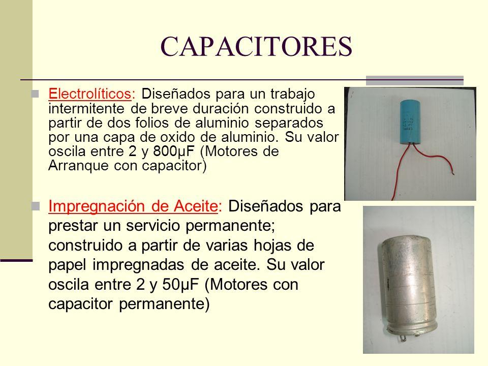 CAPACITORES Electrolíticos: Diseñados para un trabajo intermitente de breve duración construido a partir de dos folios de aluminio separados por una c
