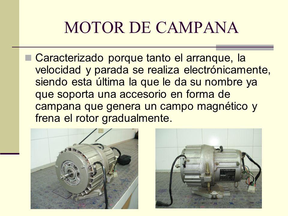 MOTOR DE CAMPANA Caracterizado porque tanto el arranque, la velocidad y parada se realiza electrónicamente, siendo esta última la que le da su nombre