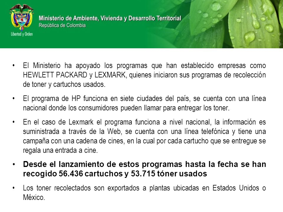 El Ministerio ha apoyado los programas que han establecido empresas como HEWLETT PACKARD y LEXMARK, quienes iniciaron sus programas de recolección de