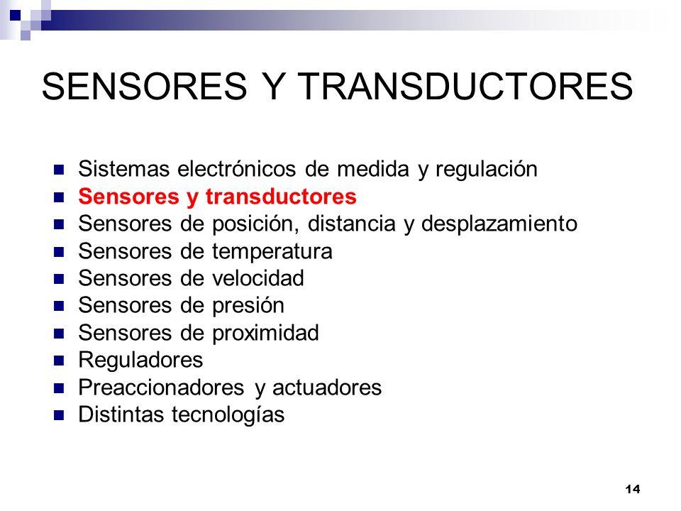 14 SENSORES Y TRANSDUCTORES Sistemas electrónicos de medida y regulación Sensores y transductores Sensores de posición, distancia y desplazamiento Sen
