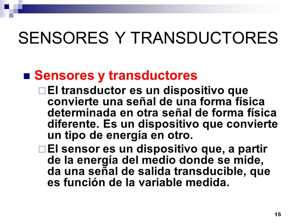 15 SENSORES Y TRANSDUCTORES Sensores y transductores El transductor es un dispositivo que convierte una señal de una forma física determinada en otra