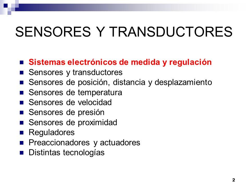 2 SENSORES Y TRANSDUCTORES Sistemas electrónicos de medida y regulación Sensores y transductores Sensores de posición, distancia y desplazamiento Sens