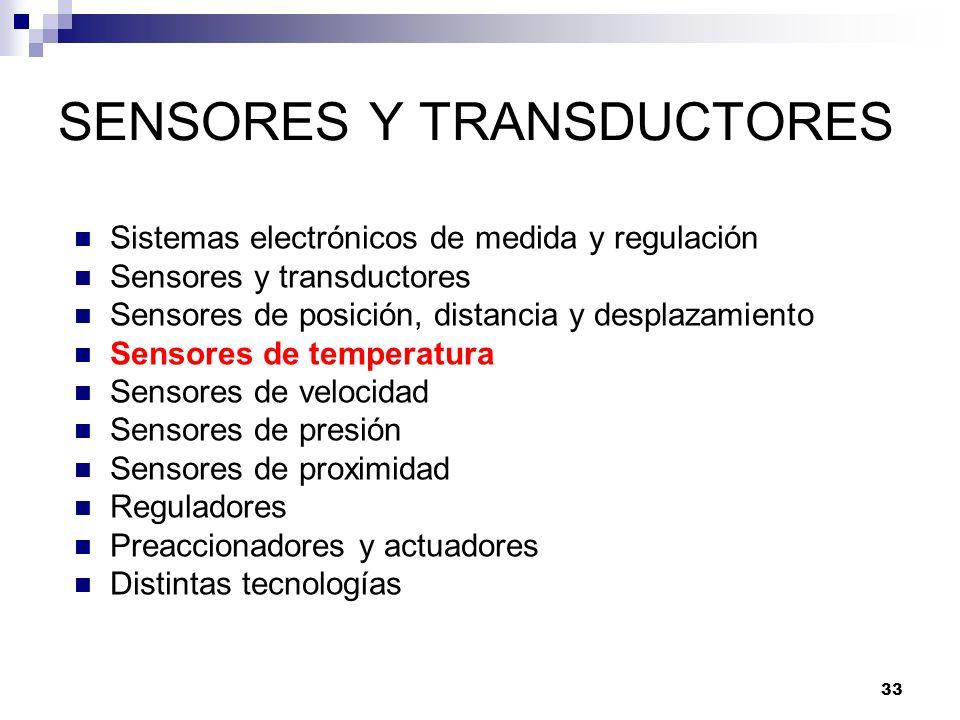 33 SENSORES Y TRANSDUCTORES Sistemas electrónicos de medida y regulación Sensores y transductores Sensores de posición, distancia y desplazamiento Sen