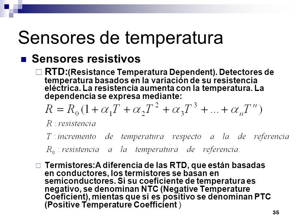 35 Sensores de temperatura Sensores resistivos RTD: (Resistance Temperatura Dependent). Detectores de temperatura basados en la variación de su resist