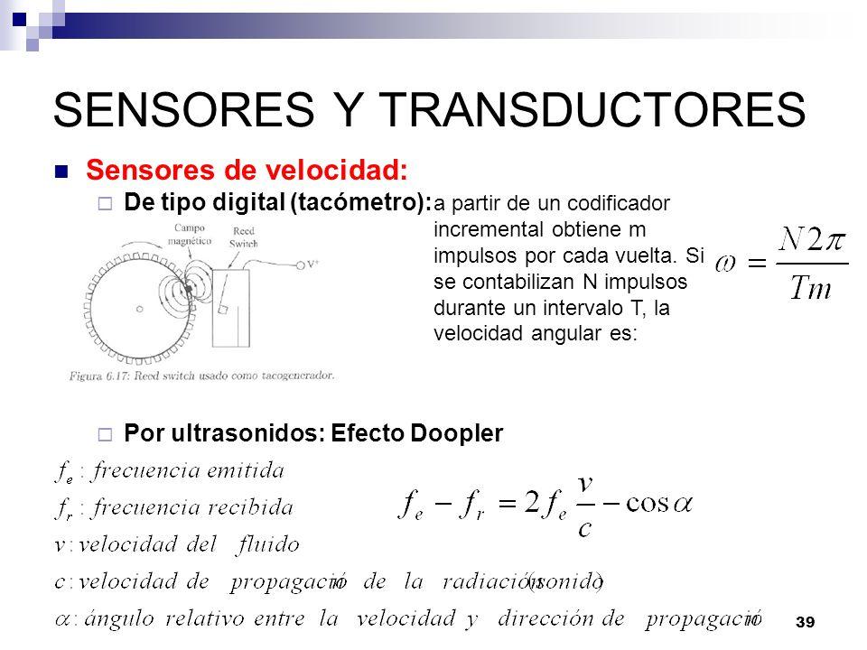 39 SENSORES Y TRANSDUCTORES Sensores de velocidad: De tipo digital (tacómetro): Por ultrasonidos: Efecto Doopler a partir de un codificador incrementa