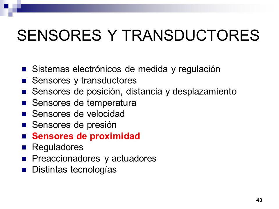 43 SENSORES Y TRANSDUCTORES Sistemas electrónicos de medida y regulación Sensores y transductores Sensores de posición, distancia y desplazamiento Sen