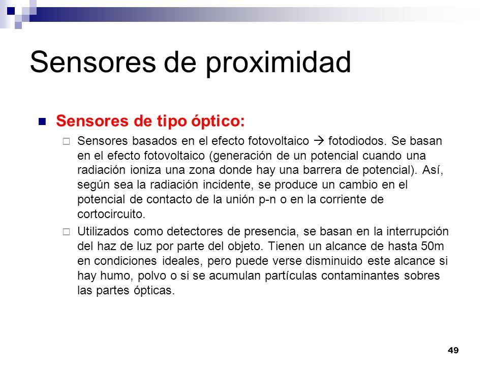 49 Sensores de proximidad Sensores de tipo óptico: Sensores basados en el efecto fotovoltaico fotodiodos. Se basan en el efecto fotovoltaico (generaci