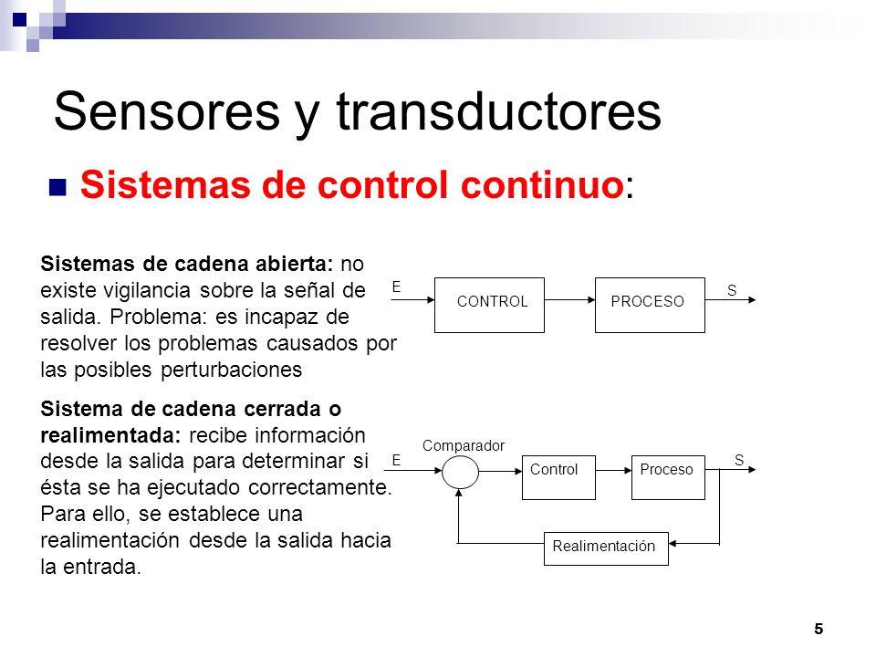 5 Sensores y transductores Sistemas de control continuo: CONTROLPROCESO E S Control Proceso Realimentación Comparador ES Sistemas de cadena abierta: n