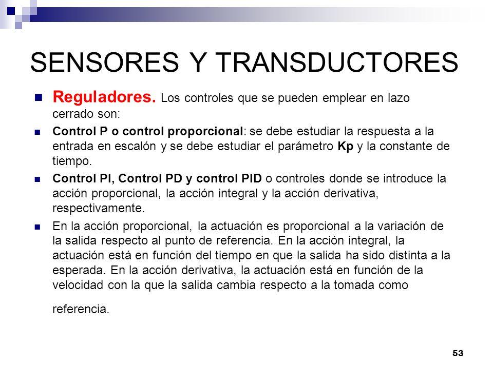 53 SENSORES Y TRANSDUCTORES Reguladores. Los controles que se pueden emplear en lazo cerrado son: Control P o control proporcional: se debe estudiar l